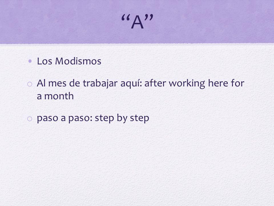 A Los Modismos o Al mes de trabajar aquí: after working here for a month o paso a paso: step by step