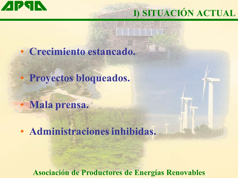 Crecimiento estancado. Proyectos bloqueados. Mala prensa. Administraciones inhibidas. Asociación de Productores de Energías Renovables I) SITUACIÓN AC