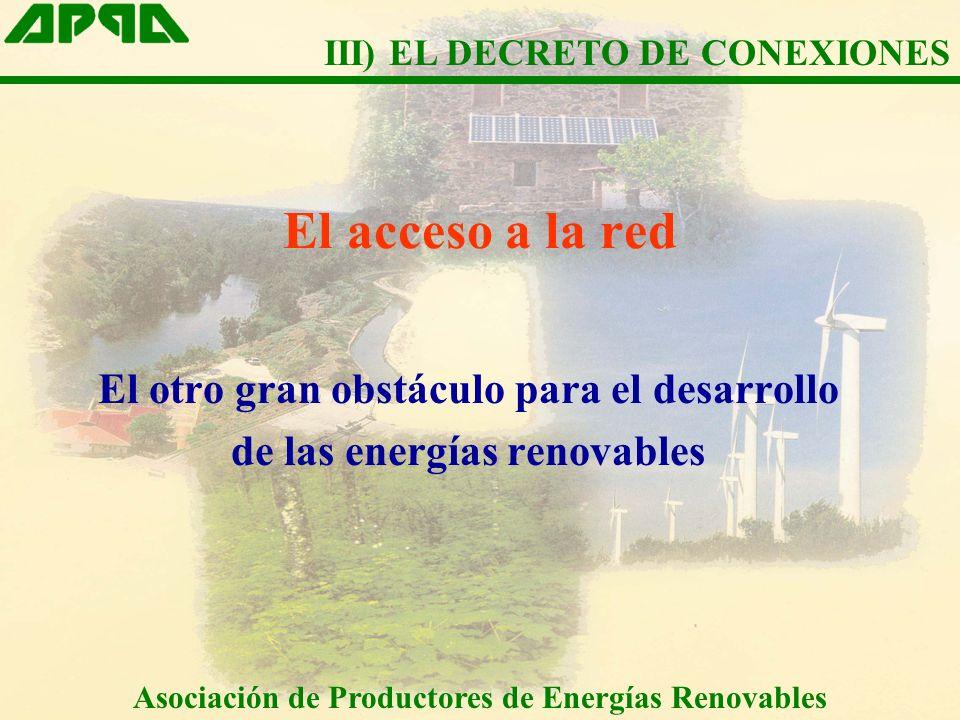 El acceso a la red El otro gran obstáculo para el desarrollo de las energías renovables III) EL DECRETO DE CONEXIONES Asociación de Productores de Energías Renovables