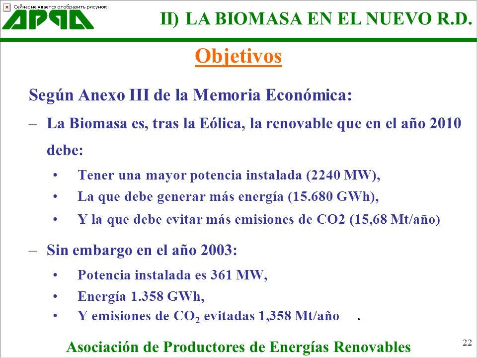 22 Según Anexo III de la Memoria Económica: –La Biomasa es, tras la Eólica, la renovable que en el año 2010 debe: Tener una mayor potencia instalada (