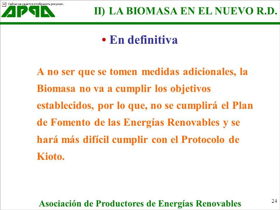 24 A no ser que se tomen medidas adicionales, la Biomasa no va a cumplir los objetivos establecidos, por lo que, no se cumplirá el Plan de Fomento de
