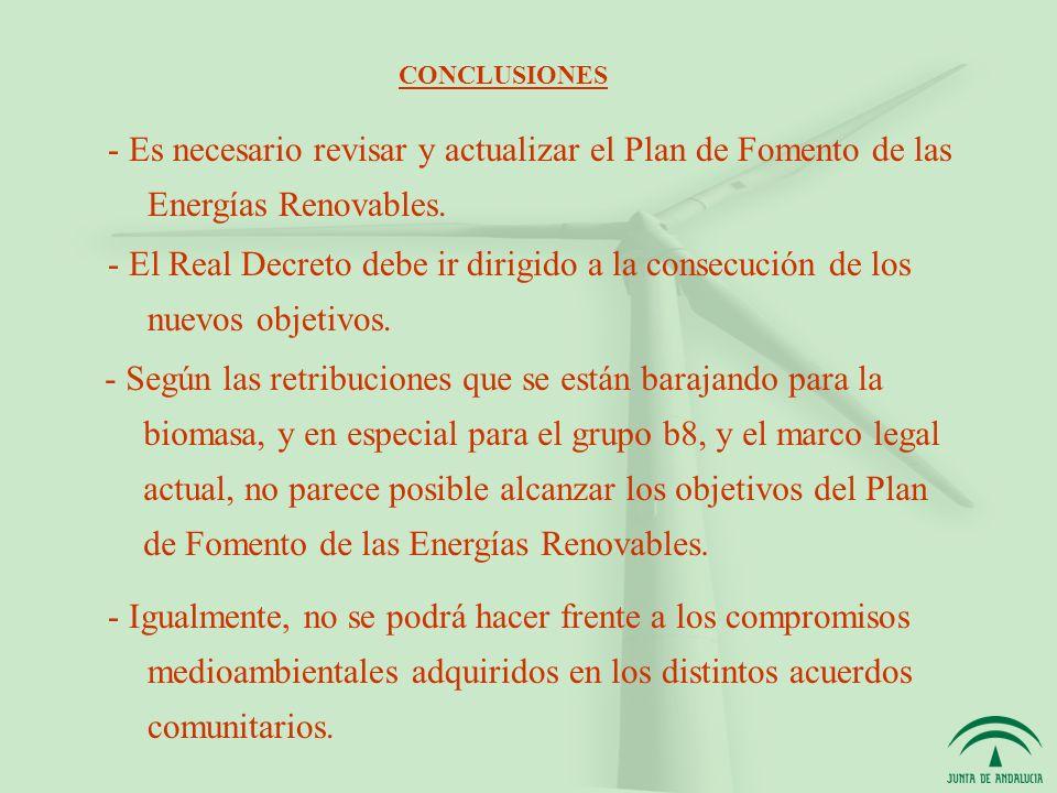 - Según las retribuciones que se están barajando para la biomasa, y en especial para el grupo b8, y el marco legal actual, no parece posible alcanzar los objetivos del Plan de Fomento de las Energías Renovables.