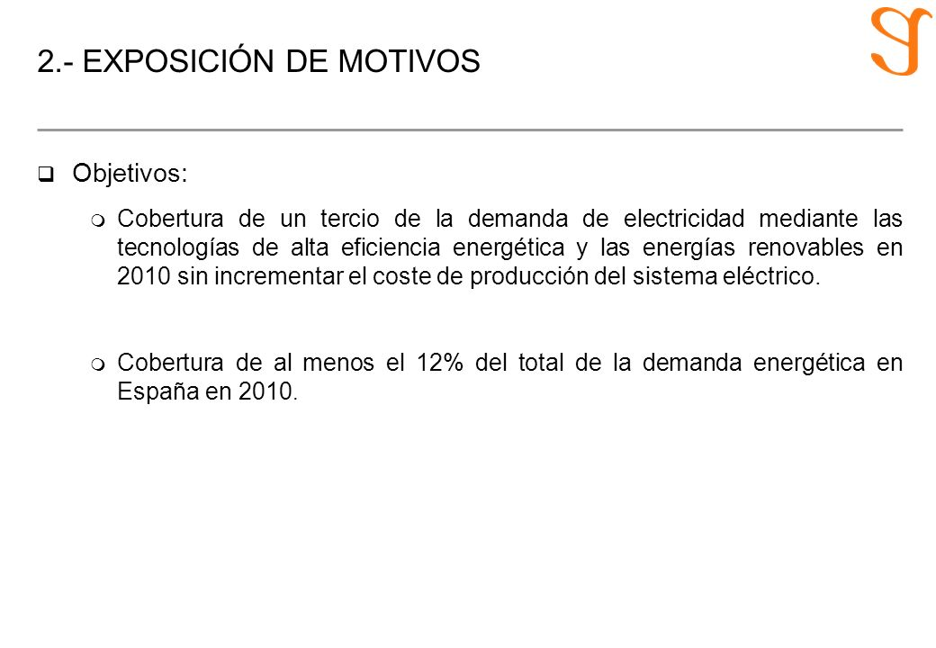 2.- EXPOSICIÓN DE MOTIVOS q Objetivos: m Cobertura de un tercio de la demanda de electricidad mediante las tecnologías de alta eficiencia energética y