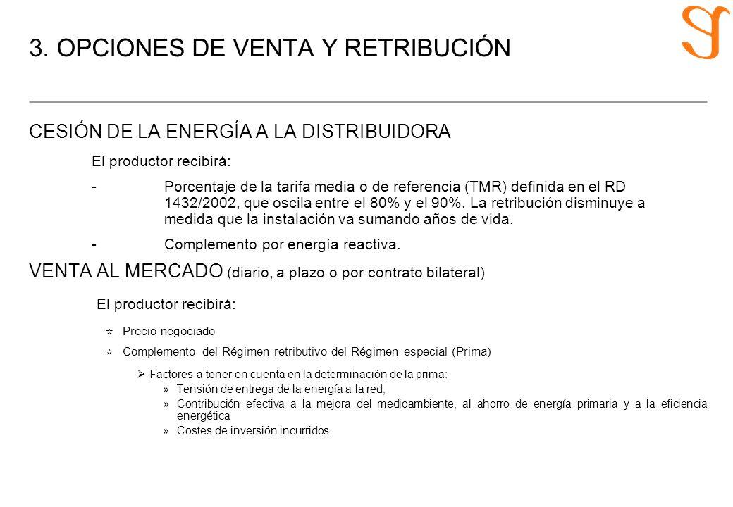 3. OPCIONES DE VENTA Y RETRIBUCIÓN CESIÓN DE LA ENERGÍA A LA DISTRIBUIDORA El productor recibirá: -Porcentaje de la tarifa media o de referencia (TMR)