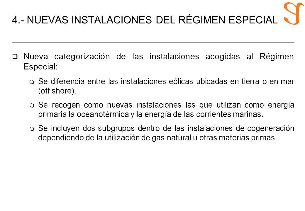 4.- NUEVAS INSTALACIONES DEL RÉGIMEN ESPECIAL q Nueva categorización de las instalaciones acogidas al Régimen Especial: m Se diferencia entre las inst