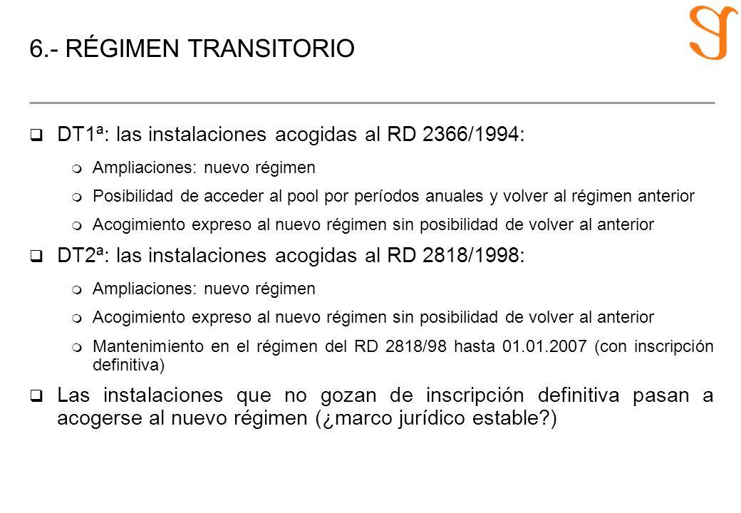 6.- RÉGIMEN TRANSITORIO q DT1ª: las instalaciones acogidas al RD 2366/1994: m Ampliaciones: nuevo régimen m Posibilidad de acceder al pool por período