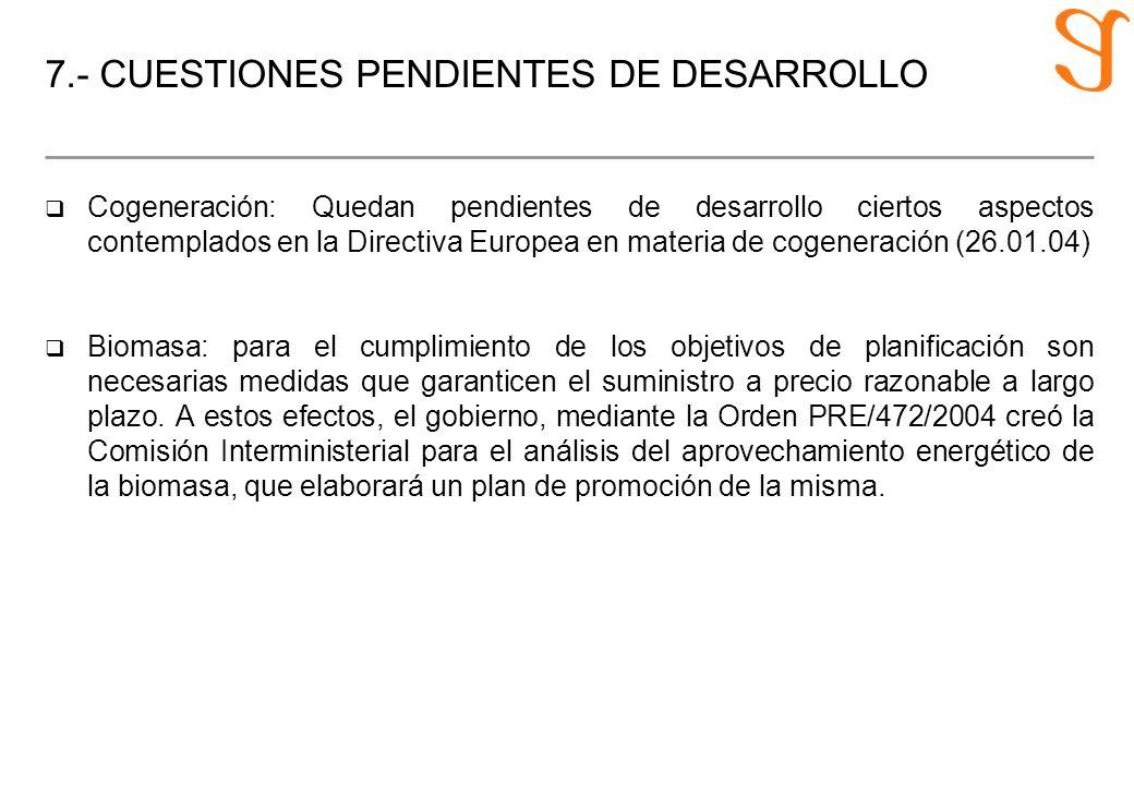 7.- CUESTIONES PENDIENTES DE DESARROLLO q Cogeneración: Quedan pendientes de desarrollo ciertos aspectos contemplados en la Directiva Europea en mater