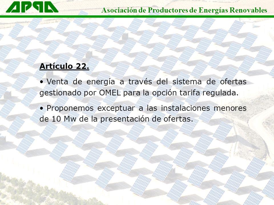 Asociación de Productores de Energías Renovables Artículo 22. Venta de energía a través del sistema de ofertas gestionado por OMEL para la opción tari