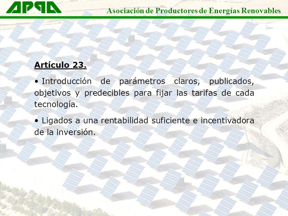 Asociación de Productores de Energías Renovables Artículo 23. Introducción de parámetros claros, publicados, objetivos y predecibles para fijar las ta