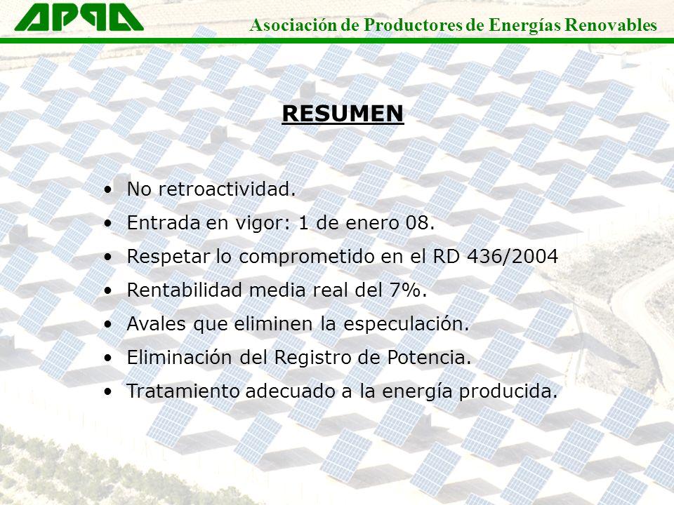 Asociación de Productores de Energías Renovables RESUMEN No retroactividad. Entrada en vigor: 1 de enero 08. Respetar lo comprometido en el RD 436/200