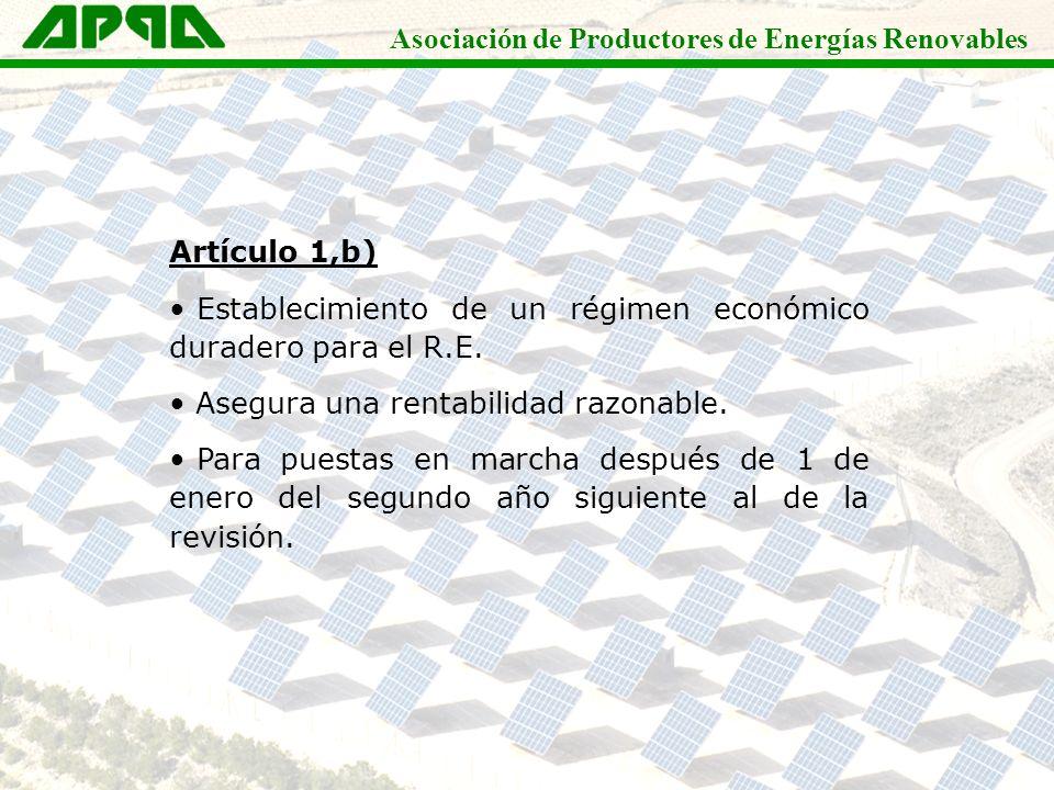 Asociación de Productores de Energías Renovables Artículo 1,b) Establecimiento de un régimen económico duradero para el R.E. Asegura una rentabilidad