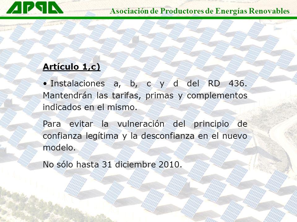 Asociación de Productores de Energías Renovables Artículo 1,c) Instalaciones a, b, c y d del RD 436. Mantendrán las tarifas, primas y complementos ind