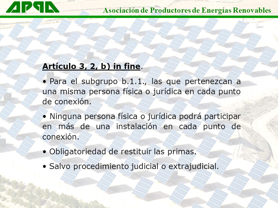 Asociación de Productores de Energías Renovables Artículo 3, 2, b) in fine. Para el subgrupo b.1.1., las que pertenezcan a una misma persona física o