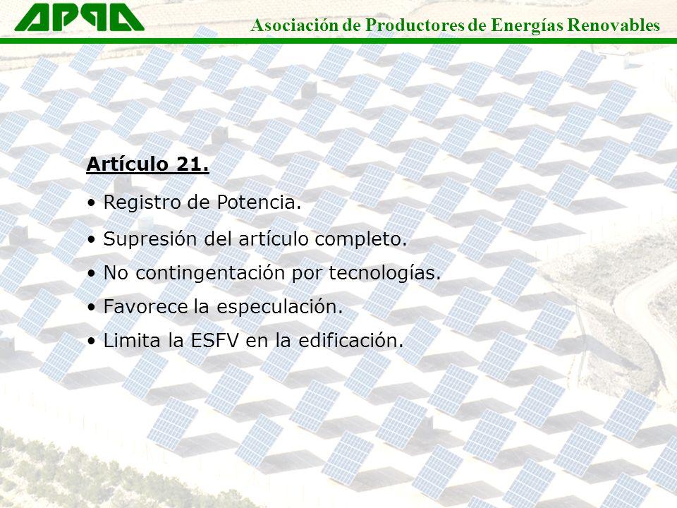 Asociación de Productores de Energías Renovables Artículo 21. Registro de Potencia. Supresión del artículo completo. No contingentación por tecnología