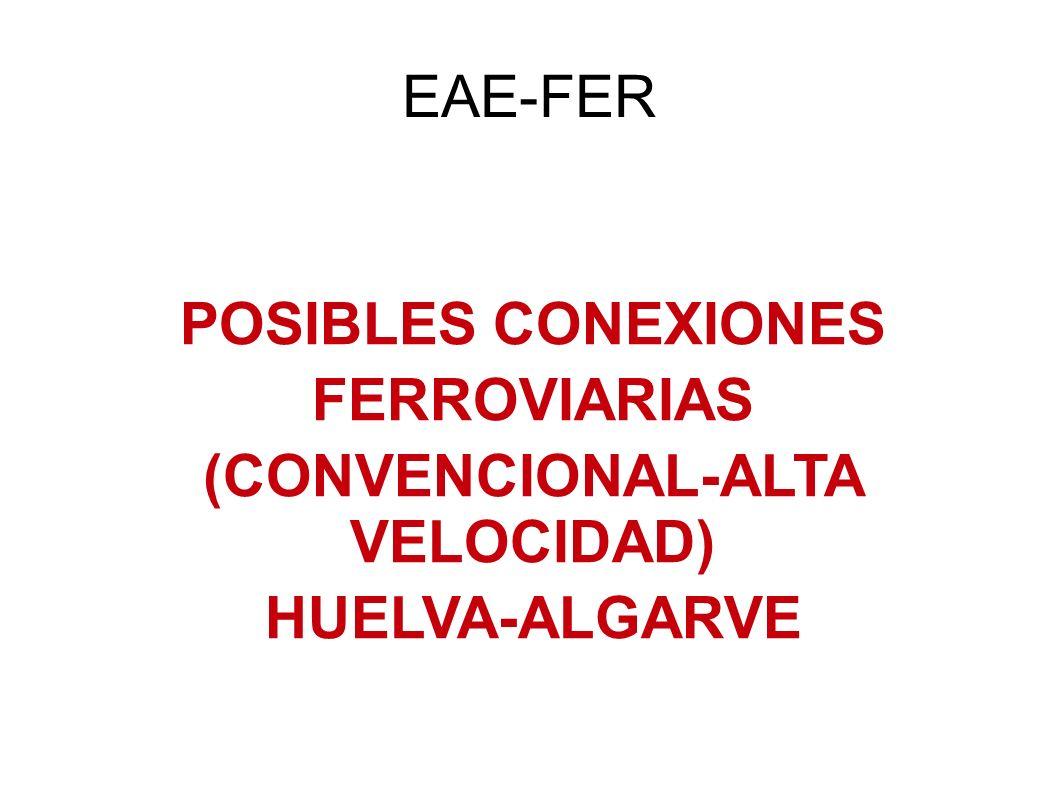 EAE-FER POSIBLES CONEXIONES FERROVIARIAS (CONVENCIONAL-ALTA VELOCIDAD) HUELVA-ALGARVE