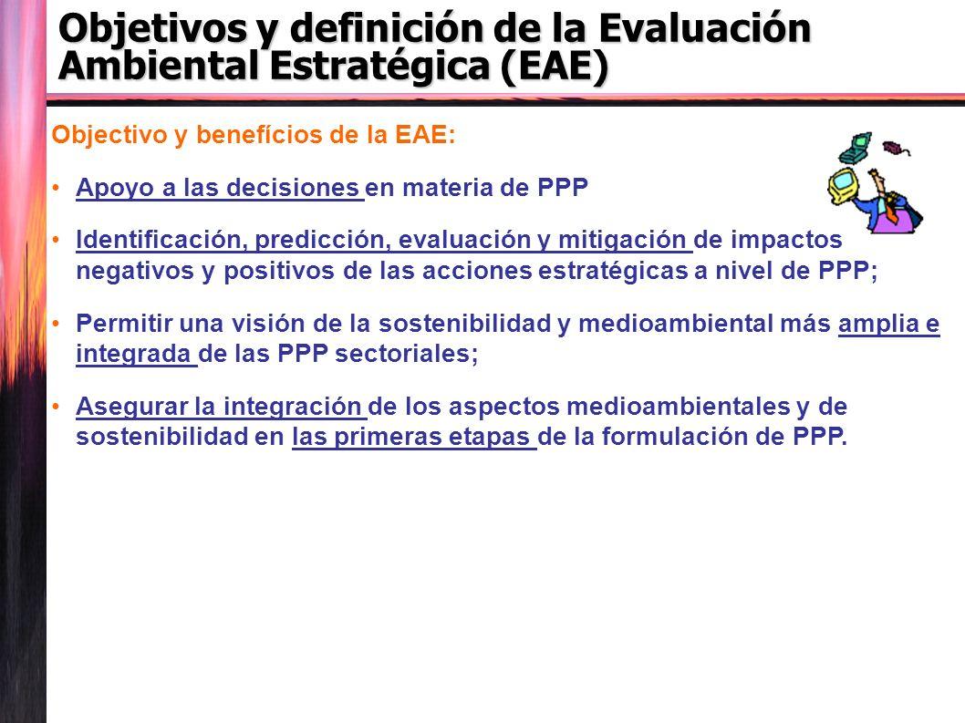 Objectivo y benefícios de la EAE: Apoyo a las decisiones en materia de PPP Identificación, predicción, evaluación y mitigación de impactos negativos y positivos de las acciones estratégicas a nivel de PPP; Permitir una visión de la sostenibilidad y medioambiental más amplia e integrada de las PPP sectoriales; Asegurar la integración de los aspectos medioambientales y de sostenibilidad en las primeras etapas de la formulación de PPP.