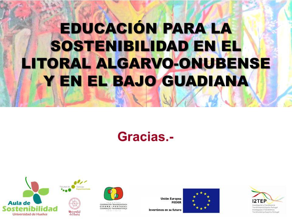 EDUCACIÓN PARA LA SOSTENIBILIDAD EN EL LITORAL ALGARVO-ONUBENSE Y EN EL BAJO GUADIANA Gracias.-