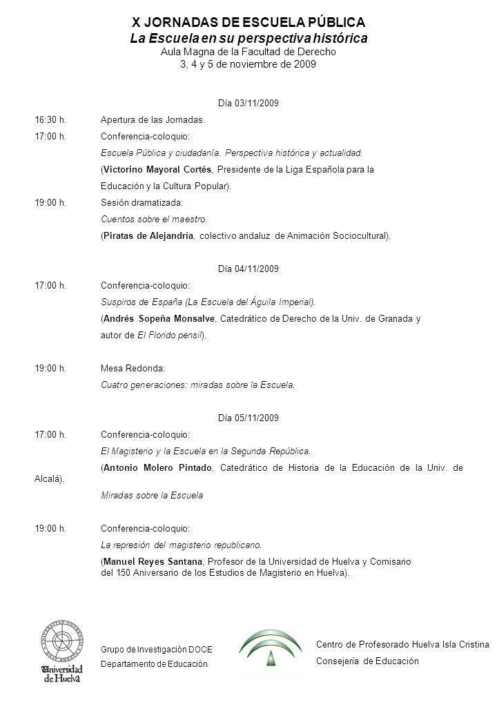 X JORNADAS DE ESCUELA PÚBLICA La Escuela en su perspectiva histórica Aula Magna de la Facultad de Derecho 3, 4 y 5 de noviembre de 2009 Día 03/11/2009 16:30 h.Apertura de las Jornadas.