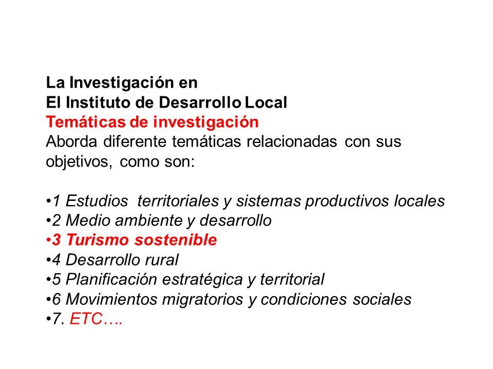 La Investigación en El Instituto de Desarrollo Local Temáticas de investigación Aborda diferente temáticas relacionadas con sus objetivos, como son: 1