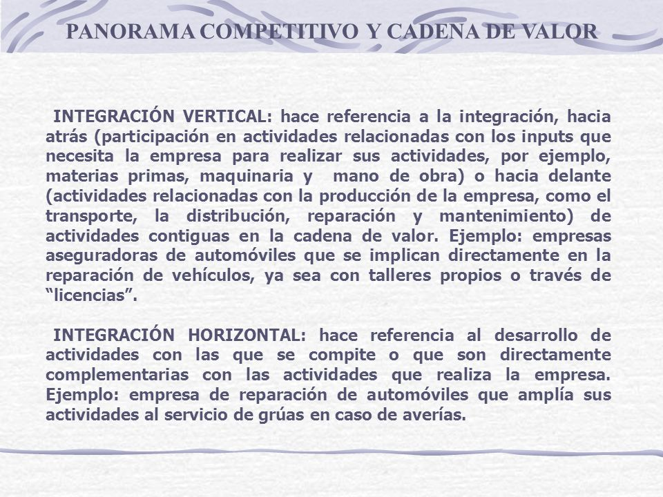 INTEGRACIÓN VERTICAL: hace referencia a la integración, hacia atrás (participación en actividades relacionadas con los inputs que necesita la empresa