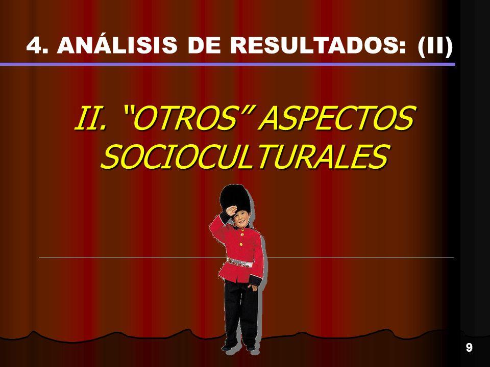 II. OTROS ASPECTOS SOCIOCULTURALES 9 4. ANÁLISIS DE RESULTADOS: (II)