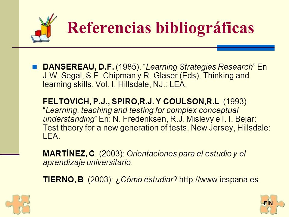 Referencias bibliográficas DANSEREAU, D.F. (1985). Learning Strategies Research En J.W. Segal, S.F. Chipman y R. Glaser (Eds). Thinking and learning s
