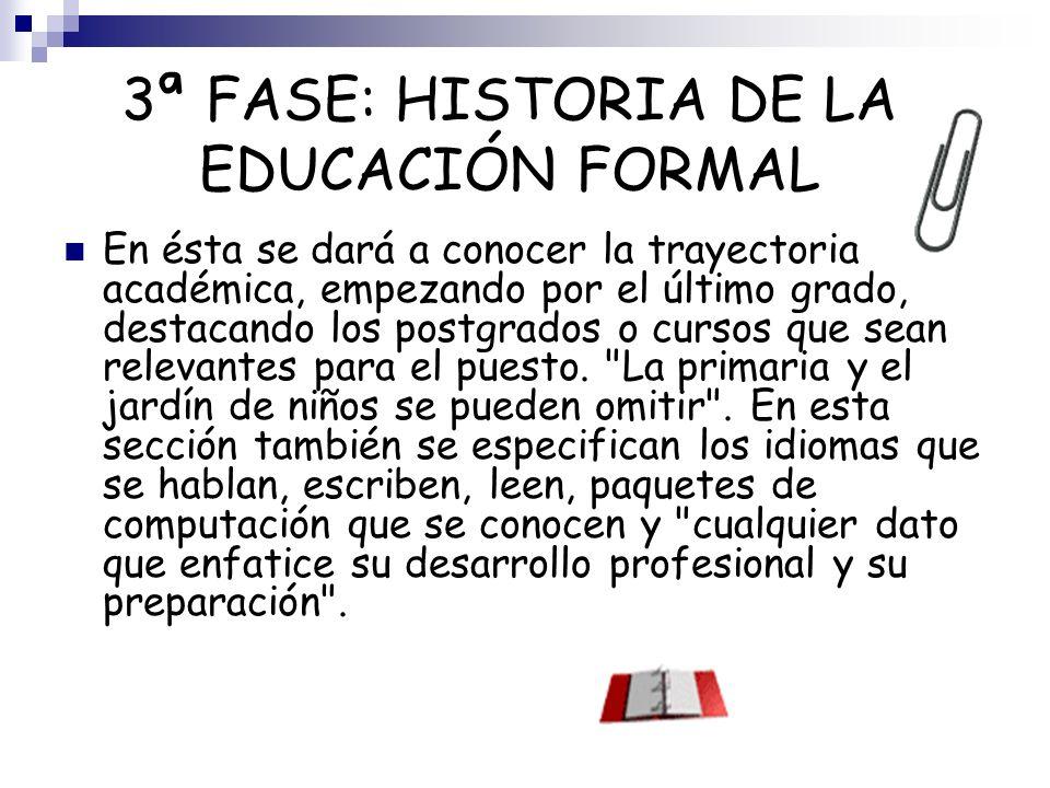 3ª FASE: HISTORIA DE LA EDUCACIÓN FORMAL En ésta se dará a conocer la trayectoria académica, empezando por el último grado, destacando los postgrados