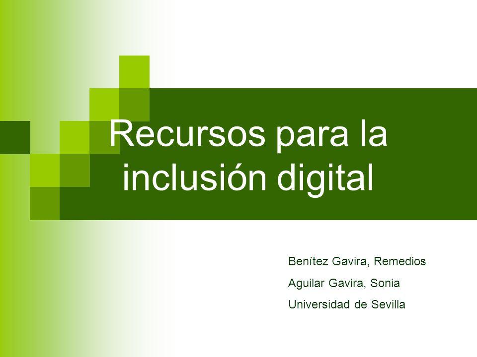 Recursos para la inclusión digital Benítez Gavira, Remedios Aguilar Gavira, Sonia Universidad de Sevilla