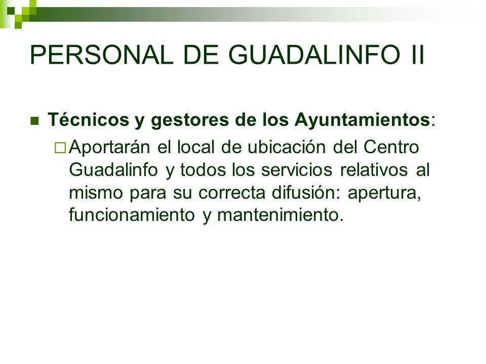 Técnicos y gestores de los Ayuntamientos: Aportarán el local de ubicación del Centro Guadalinfo y todos los servicios relativos al mismo para su correcta difusión: apertura, funcionamiento y mantenimiento.