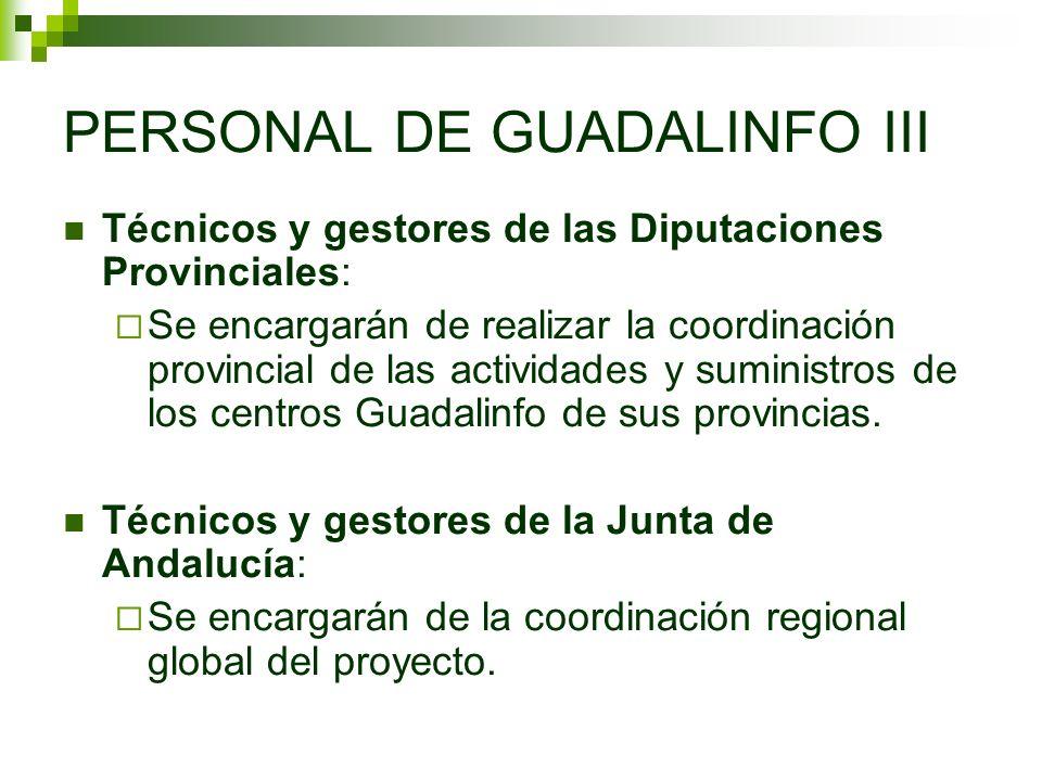 PERSONAL DE GUADALINFO III Técnicos y gestores de las Diputaciones Provinciales: Se encargarán de realizar la coordinación provincial de las actividades y suministros de los centros Guadalinfo de sus provincias.