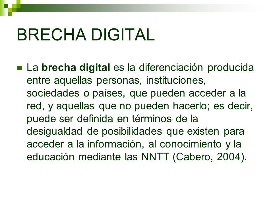La brecha digital es la diferenciación producida entre aquellas personas, instituciones, sociedades o países, que pueden acceder a la red, y aquellas que no pueden hacerlo; es decir, puede ser definida en términos de la desigualdad de posibilidades que existen para acceder a la información, al conocimiento y la educación mediante las NNTT (Cabero, 2004).