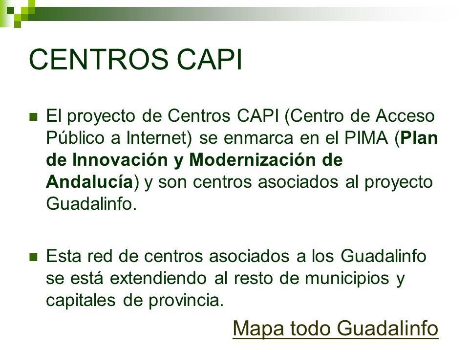 CENTROS CAPI El proyecto de Centros CAPI (Centro de Acceso Público a Internet) se enmarca en el PIMA (Plan de Innovación y Modernización de Andalucía) y son centros asociados al proyecto Guadalinfo.