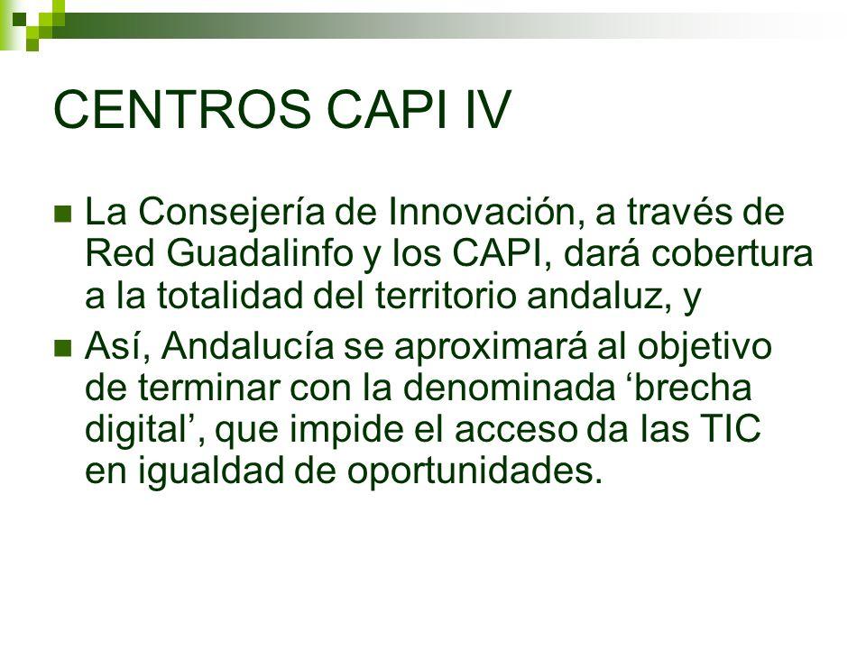 CENTROS CAPI IV La Consejería de Innovación, a través de Red Guadalinfo y los CAPI, dará cobertura a la totalidad del territorio andaluz, y Así, Andal