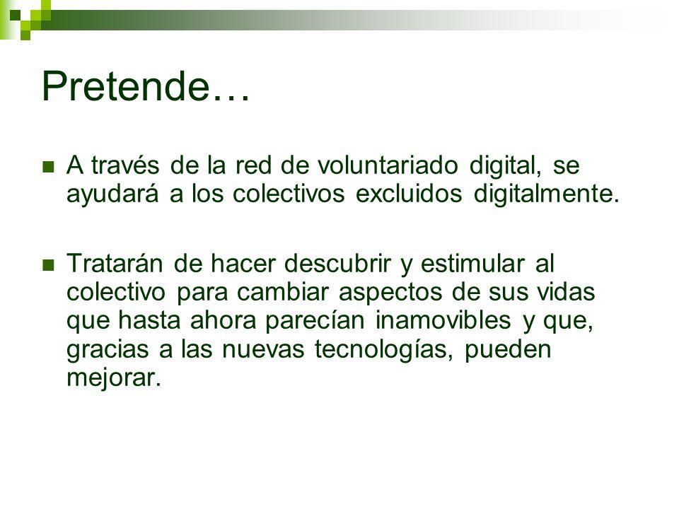 Pretende… A través de la red de voluntariado digital, se ayudará a los colectivos excluidos digitalmente. Tratarán de hacer descubrir y estimular al c