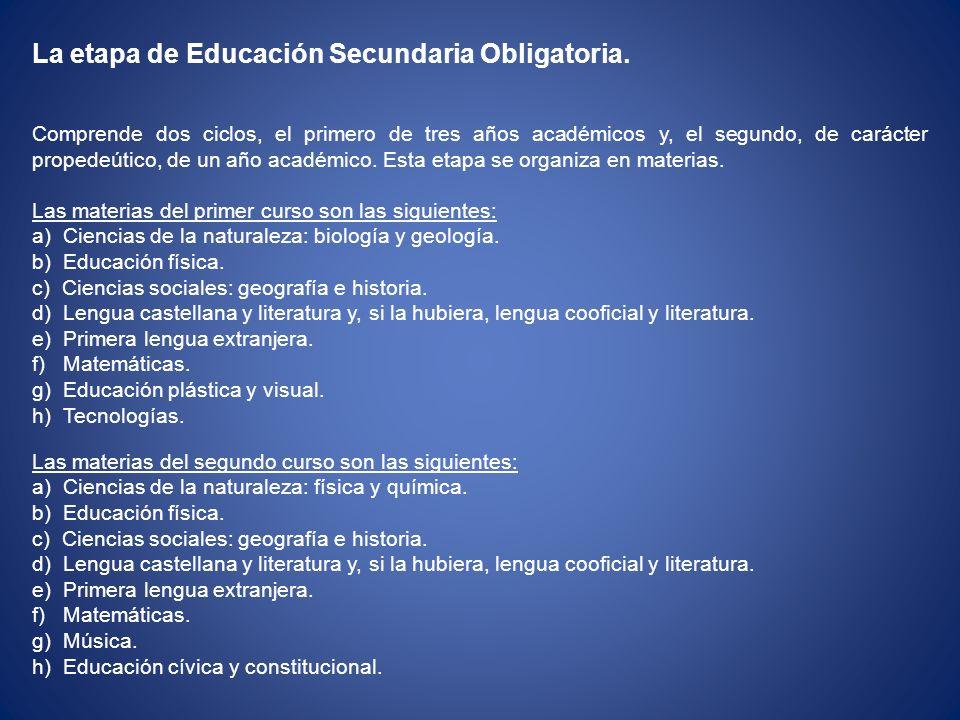 La etapa de Educación Secundaria Obligatoria. Comprende dos ciclos, el primero de tres años académicos y, el segundo, de carácter propedeútico, de un