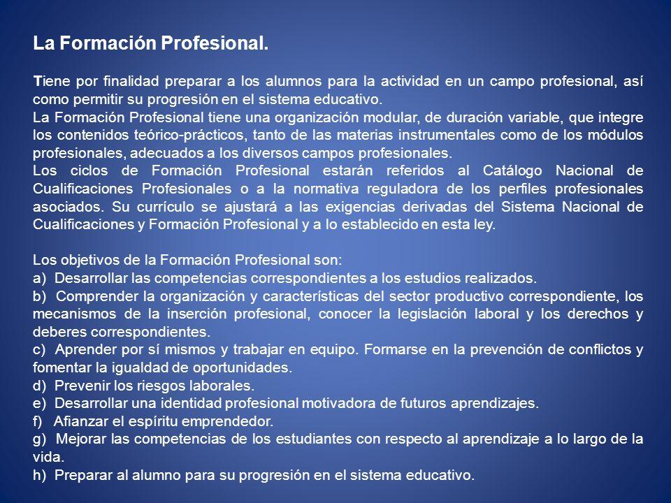 La Formación Profesional. Tiene por finalidad preparar a los alumnos para la actividad en un campo profesional, así como permitir su progresión en el