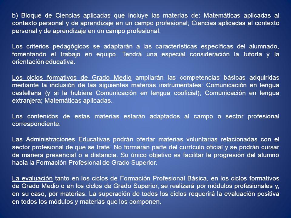 b) Bloque de Ciencias aplicadas que incluye las materias de: Matemáticas aplicadas al contexto personal y de aprendizaje en un campo profesional; Cien