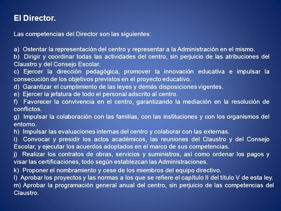 El Director. Las competencias del Director son las siguientes: a) Ostentar la representación del centro y representar a la Administración en el mismo.