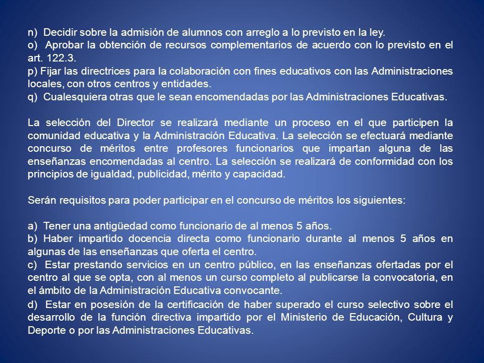 n) Decidir sobre la admisión de alumnos con arreglo a lo previsto en la ley. o) Aprobar la obtención de recursos complementarios de acuerdo con lo pre