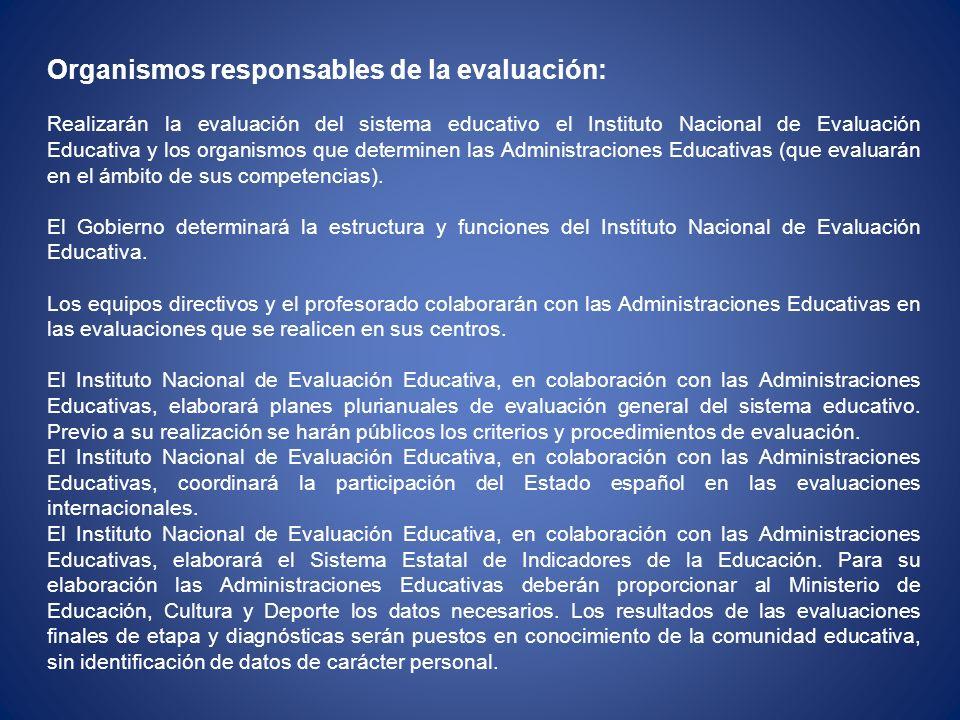Organismos responsables de la evaluación: Realizarán la evaluación del sistema educativo el Instituto Nacional de Evaluación Educativa y los organismo