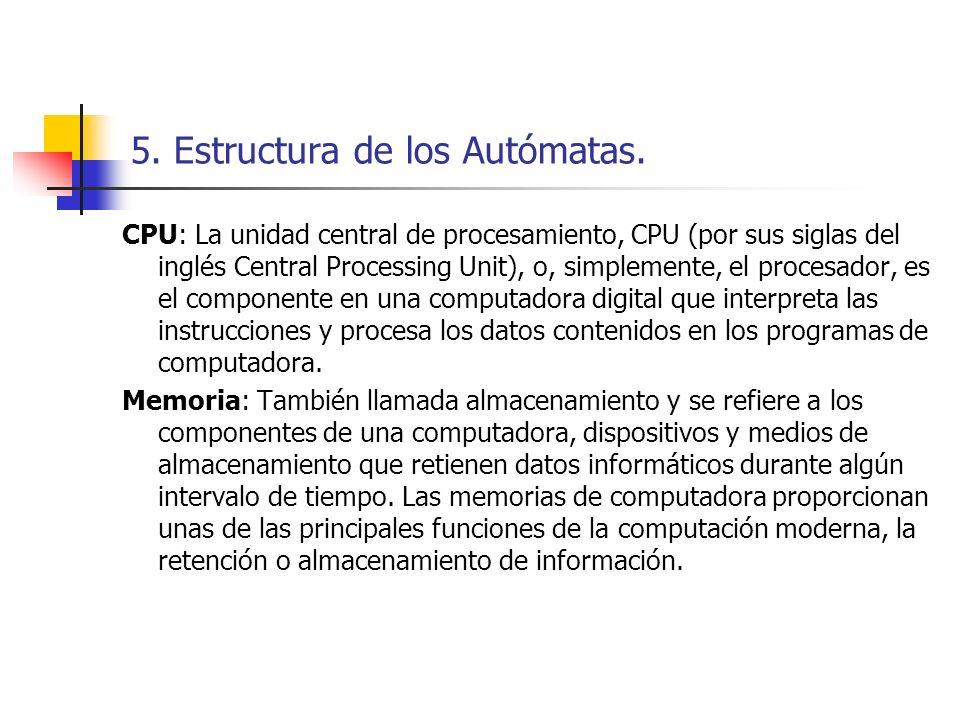 5. Estructura de los Autómatas. CPU: La unidad central de procesamiento, CPU (por sus siglas del inglés Central Processing Unit), o, simplemente, el p