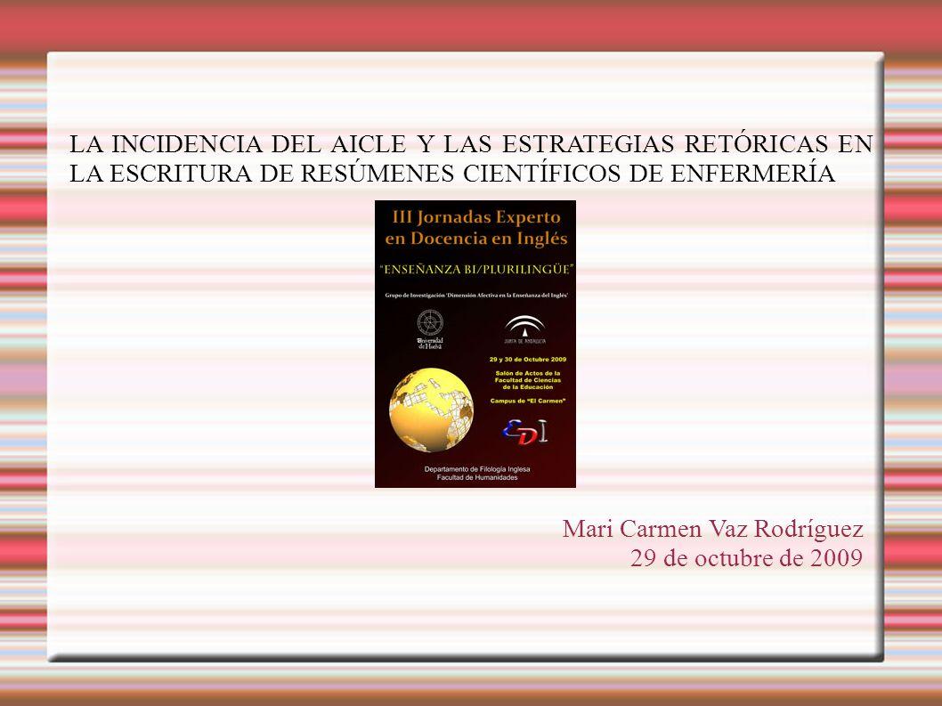 LA INCIDENCIA DEL AICLE Y LAS ESTRATEGIAS RETÓRICAS EN LA ESCRITURA DE RESÚMENES CIENTÍFICOS DE ENFERMERÍA Mari Carmen Vaz Rodríguez 29 de octubre de
