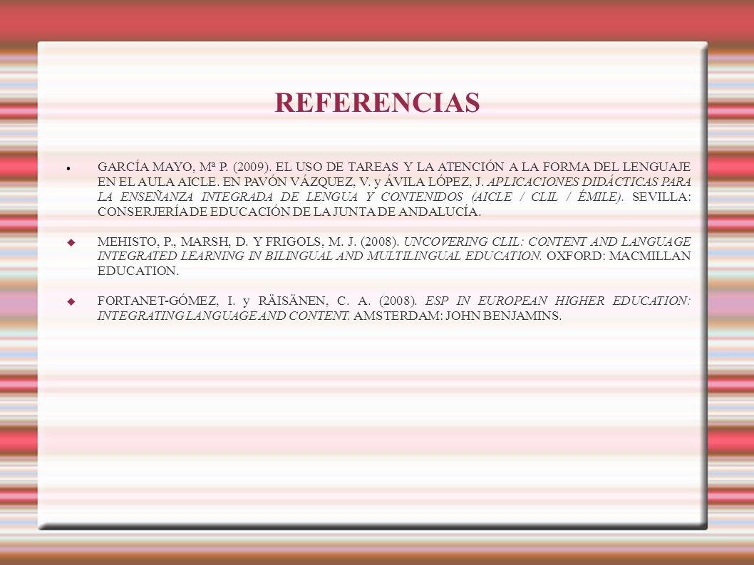 REFERENCIAS GARCÍA MAYO, Mª P. (2009). EL USO DE TAREAS Y LA ATENCIÓN A LA FORMA DEL LENGUAJE EN EL AULA AICLE. EN PAVÓN VÁZQUEZ, V. y ÁVILA LÓPEZ, J.
