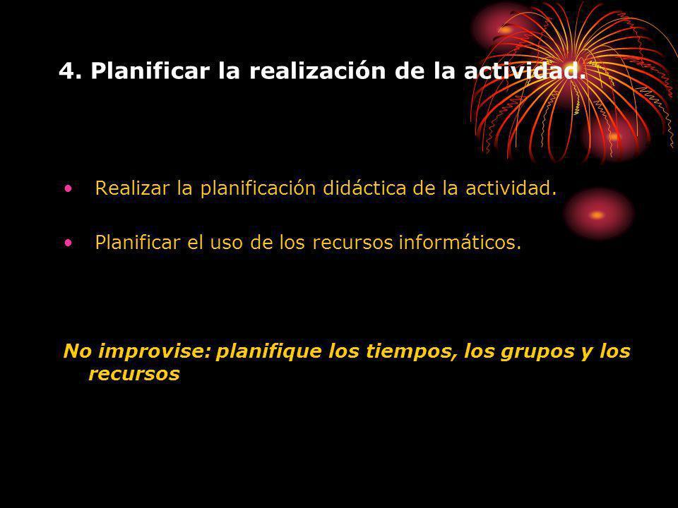 4. Planificar la realización de la actividad. Realizar la planificación didáctica de la actividad.