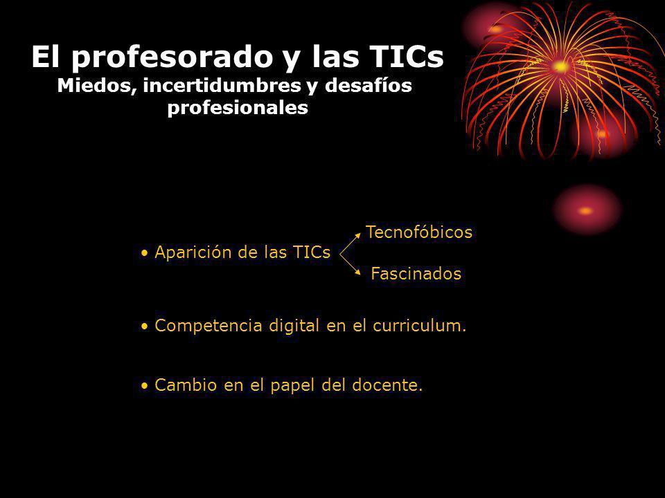 El profesorado y las TICs Miedos, incertidumbres y desafíos profesionales Aparición de las TICs Tecnofóbicos Fascinados Competencia digital en el curriculum.