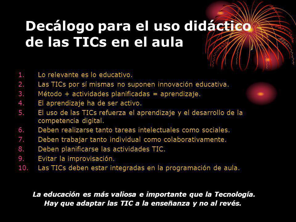 Decálogo para el uso didáctico de las TICs en el aula 1.Lo relevante es lo educativo.