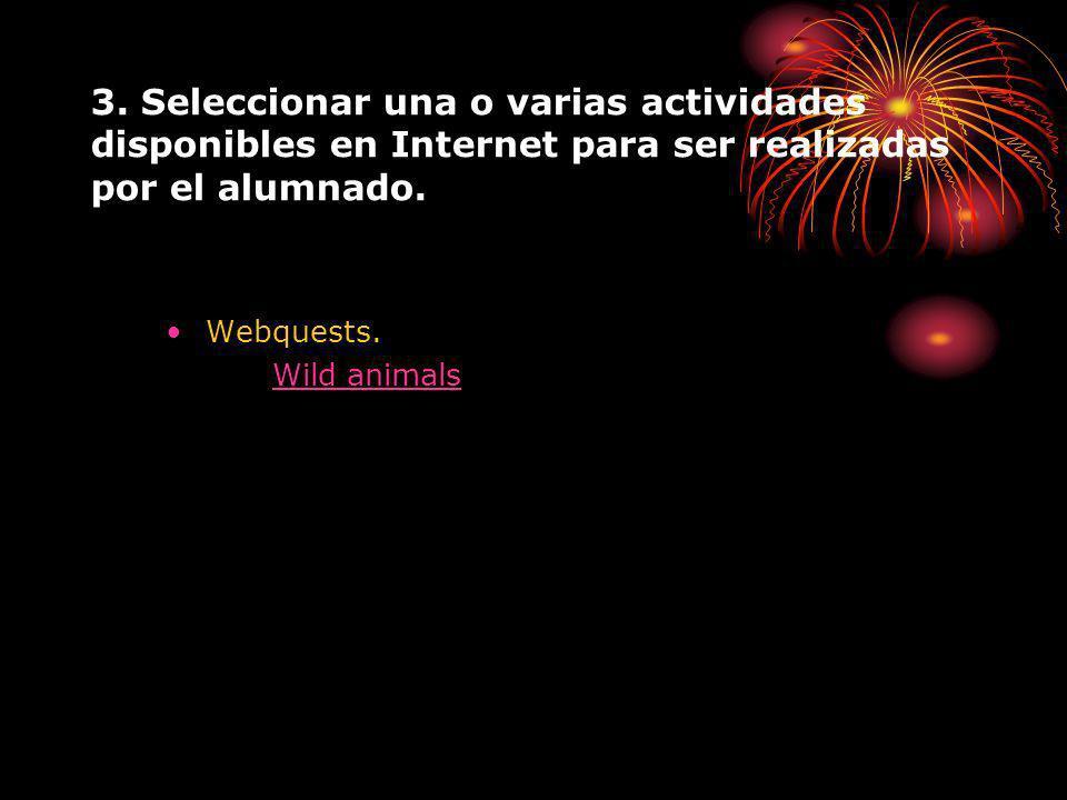 3. Seleccionar una o varias actividades disponibles en Internet para ser realizadas por el alumnado. Webquests. Wild animals