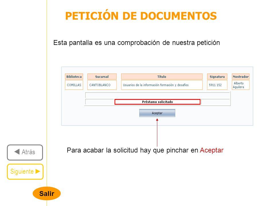 Salir PETICIÓN DE DOCUMENTOS Siguiente Atrás Esta pantalla es una comprobación de nuestra petición Para acabar la solicitud hay que pinchar en Aceptar
