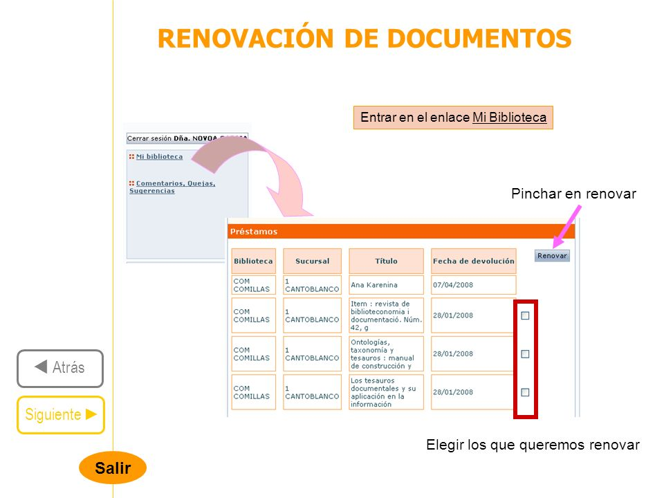 Salir RENOVACIÓN DE DOCUMENTOS Siguiente Atrás Entrar en el enlace Mi Biblioteca Elegir los que queremos renovar Pinchar en renovar