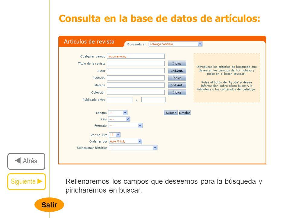 Salir Siguiente Atrás Consulta en la base de datos de artículos: Rellenaremos los campos que deseemos para la búsqueda y pincharemos en buscar.